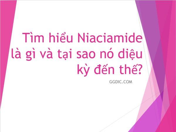 2 - Tìm hiểuNiaciamide là gì và tại sao nó diệu kỳ đến thế?