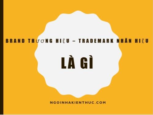 4 - Branding hay xây dựng thương hiệu là gì và trademark khác gì brand?