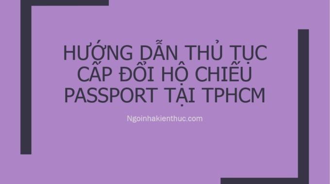 Hướng dẫn thủ tục cấp đổi Hộ chiếu – Passport tại TPHCM