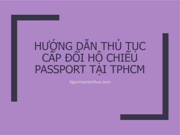 14 - Hướng dẫn thủ tục cấp đổi Hộ chiếu - Passport tại TPHCM