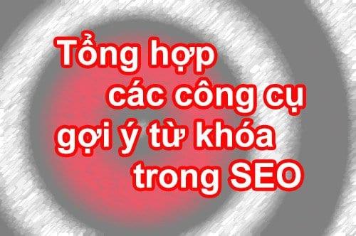 2 - Tổng hợp các công cụ gợi ý từ khóa trong SEO