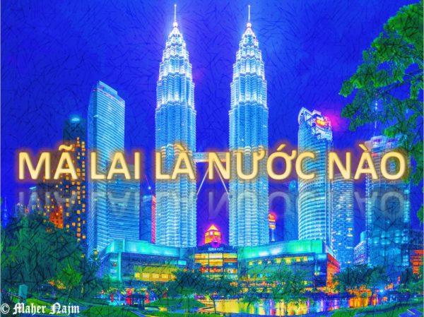 2 - Mã Lai là nước nào, có gì đặc biệt và ở đâu trong Đông Nam Á?
