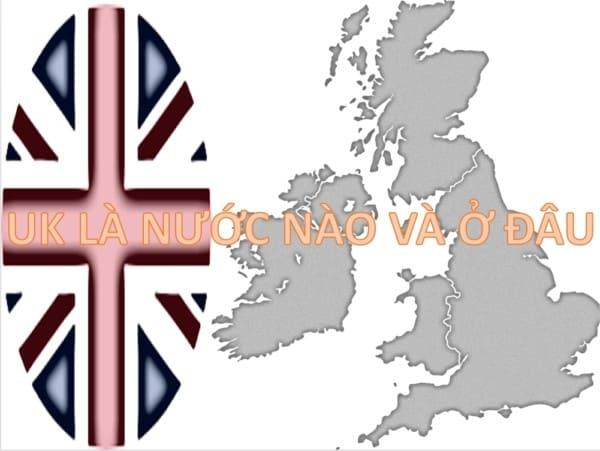 2 - UK là gì, là nước nào và ở đâu trên thế giới?