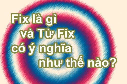 Fix là gì và Từ Fix có ý nghĩa như thế nào?