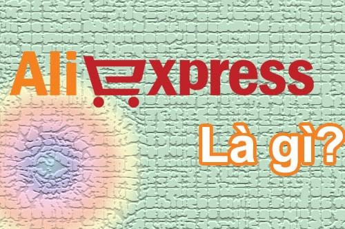 Aliexpress là gì, của nước nào, có uy tín, an toàn không?