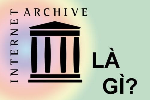 Internet Archive - Wayback Machine là gì và dùng để làm gì?