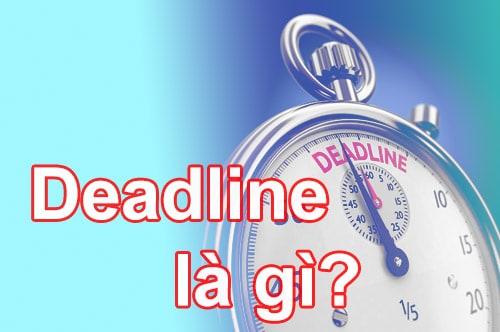 Tìm hiểu Deadline là gì?