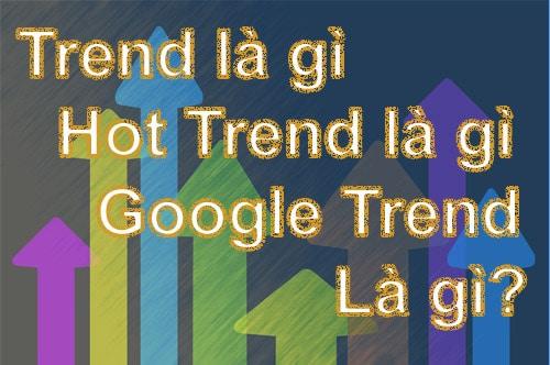 Trend là gì, Hot Trend là gì, Google Trend là gì và dùng để làm gì?