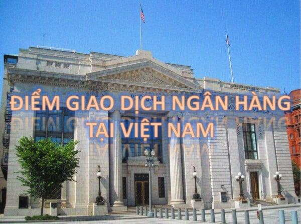 4 - Các loại hình điểm giao dịch đặc thù của Ngân hàng Việt Nam