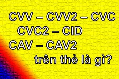Tìm hiểu CVV – CVV2 – CVC – CVC2 – CID – CAV – CAV2 trên thẻ là gì?