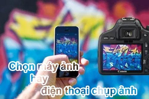 Chia sẻ kinh nghiệm nên mua máy ảnh hay điện thoại chụp ảnh