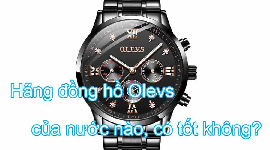 Hãng đồng hồ Olevs của nước nào, có tốt không?