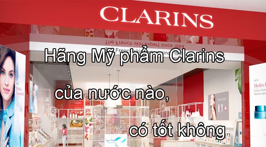Hãng mỹ phẩm Clarins của nước nào, có tốt không?
