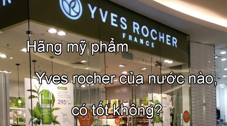 Hãng mỹ phẩm Yves rocher của nước nào, có tốt không?