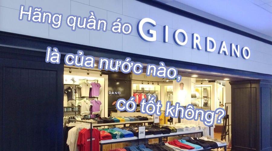 Hãng quần áo Giordano là của nước nào, có tốt không?