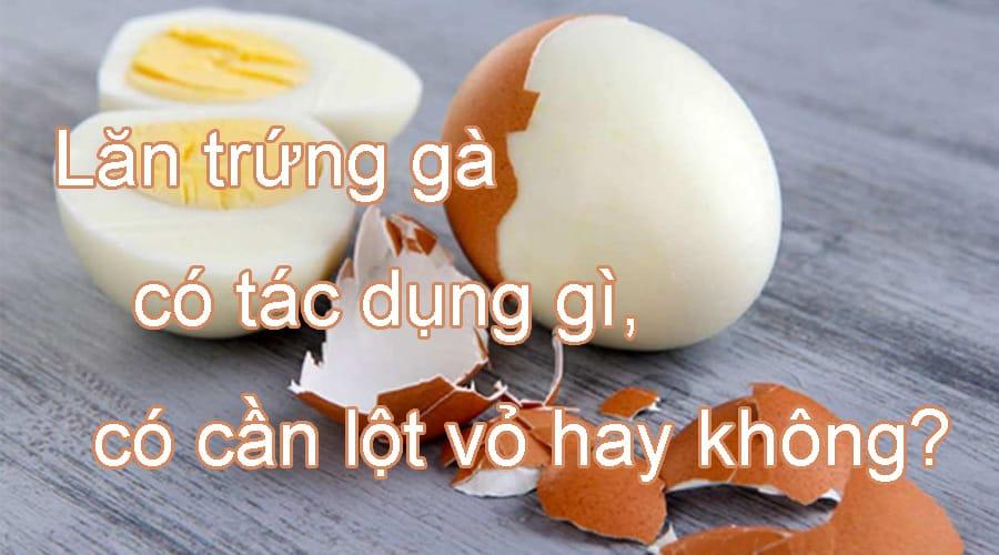 Lăn trứng gà có tác dụng gì, có cần lột vỏ hay không?