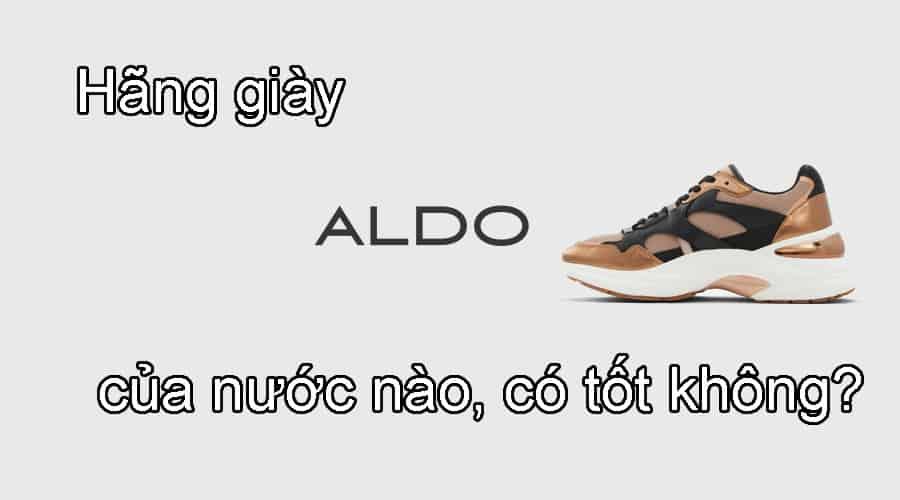 Hãng giày Aldo của nước nào, có tốt không, mua ở đâu?