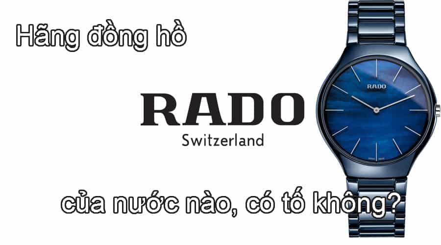Hãng đồng hồ Rado của nước nào, có tốt không?