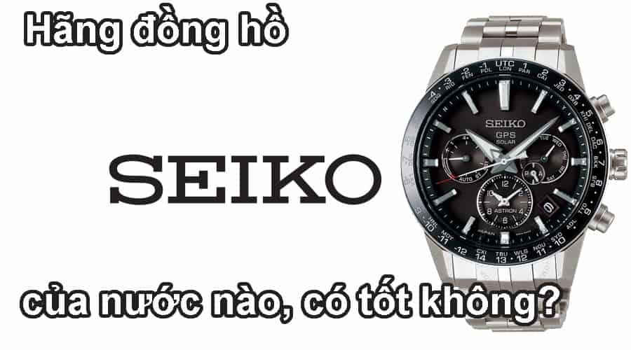 Hãng đồng hồ Seiko của nước nào, có tốt không?