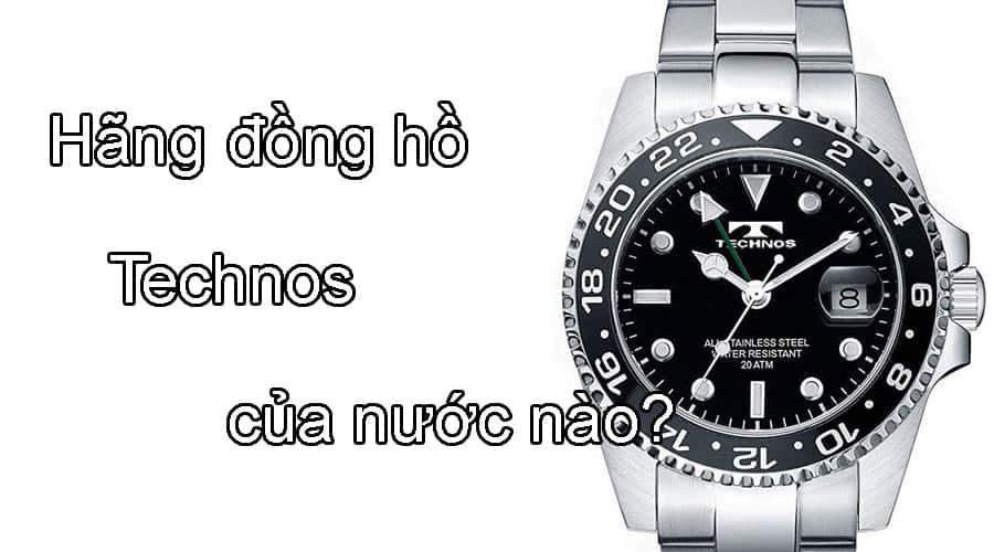 Tìm hiểu Hãng đồng hồ Technos của nước nào?