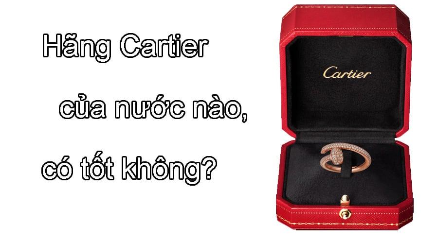 Hãng đồng hồ, trang sức Cartier của nước nào, có tốt không?