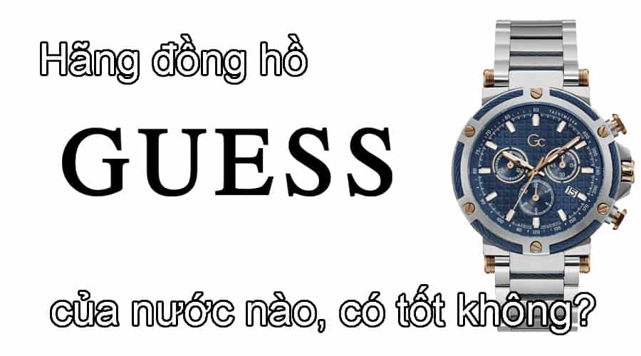 Hãng thời trang, đồng hồ Guess của nước nào, có tốt không?