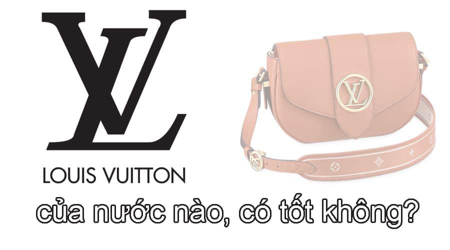 Hãng thời trang Louis Vuitton (LV) của nước nào, có tốt không?