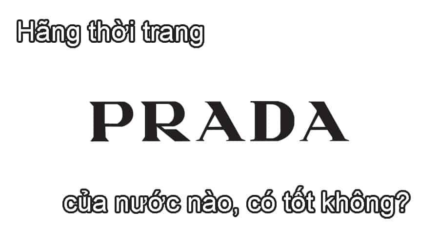 Hãng thời trang Prada của nước nào, có tốt không?