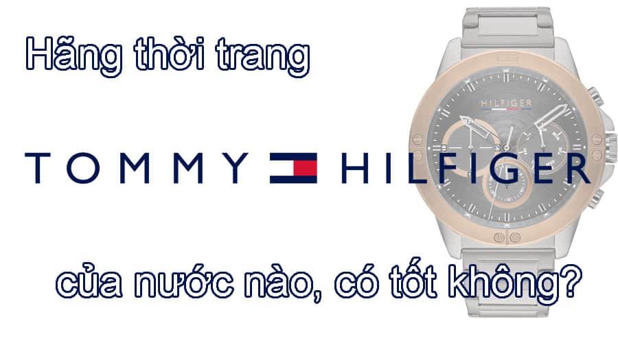 Hãng thời trang, đồng hồ Tommy Hilfiger của nước nào, có tốt không?