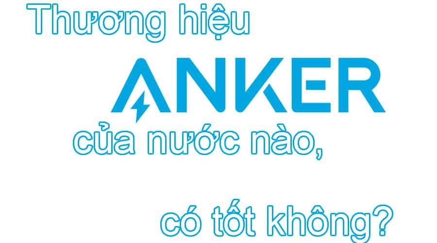 Thương hiệu Anker của nước nào, có tốt không?