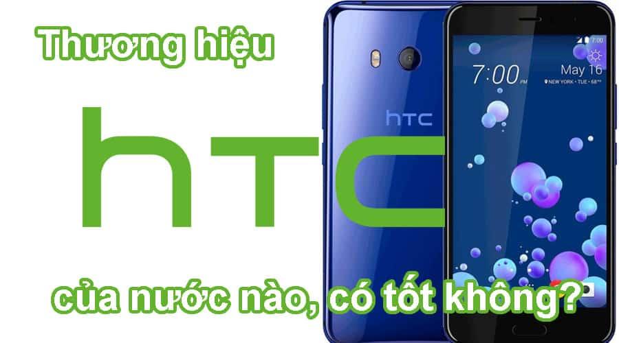Thương hiệu điện thoại HTC của nước nào, có tốt không?