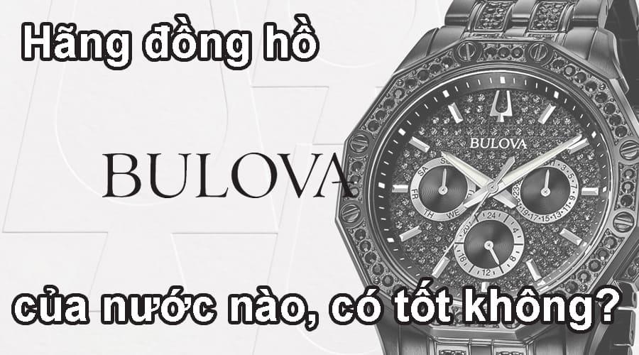 Hãng đồng hồ Bulova của nước nào, có tốt không?
