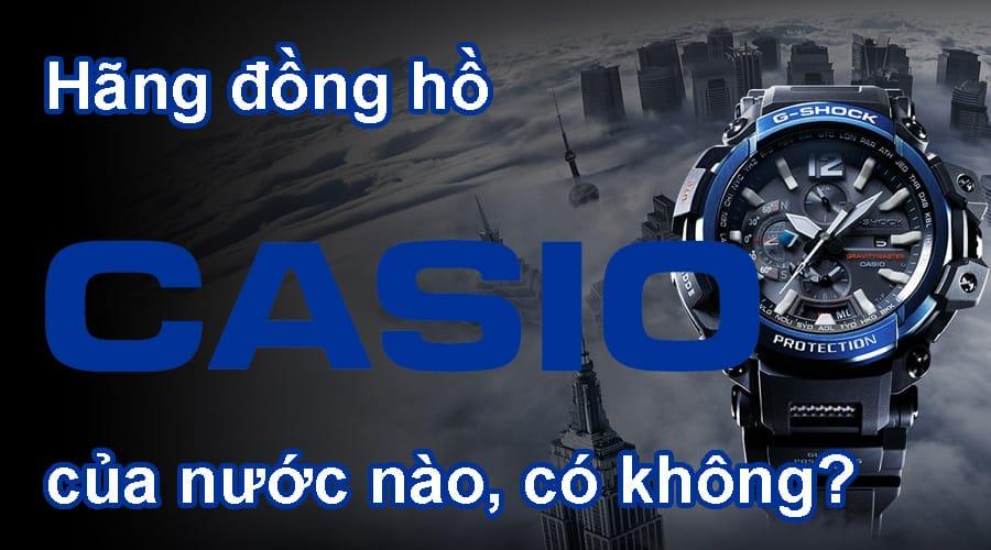 Hãng đồng hồ Casio của nước nào, có tốt không?