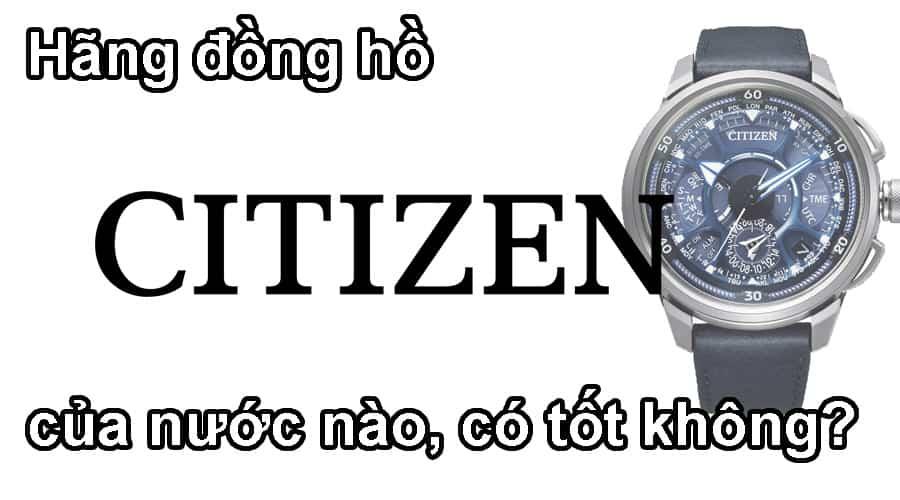 Hãng đồng hồ Citizen của nước nào, có tốt không?