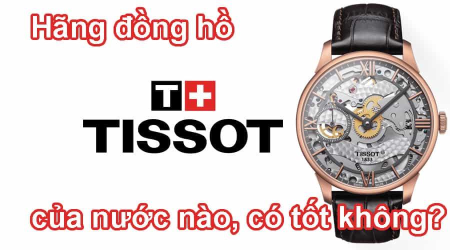 Hãng đồng hồ Tissot của nước nào, có tốt không?
