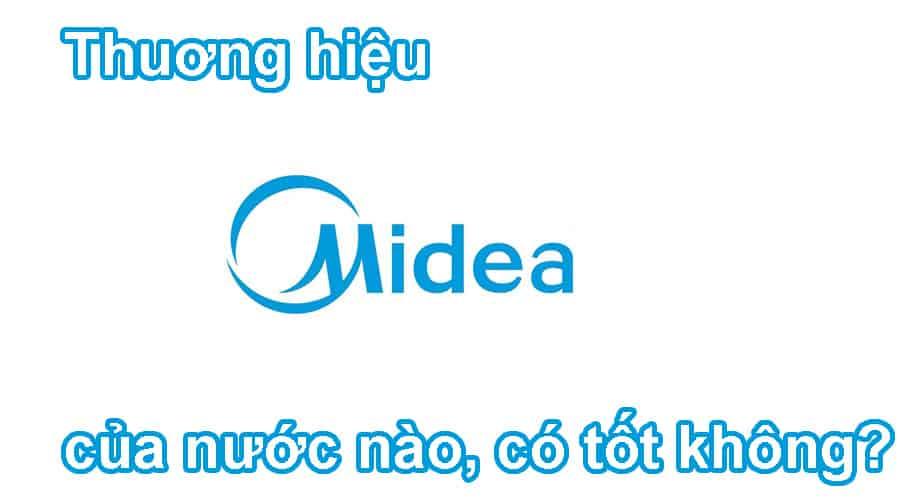 Thương hiệu Midea của nước nào, có tốt không?